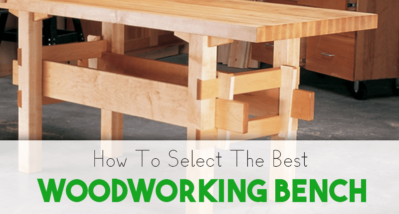 How To Select The Best Woodworking Bench