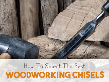 How To Select Woodworking Chisels