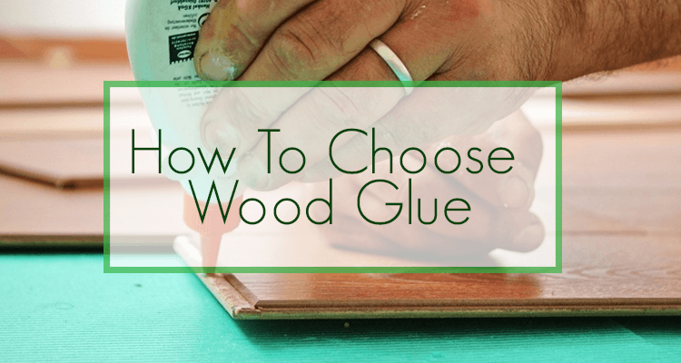 How To Choose And Use Wood Glue