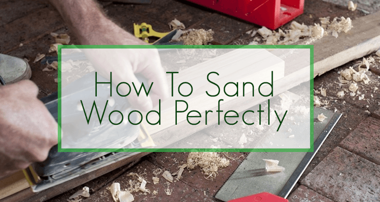 How to Sand Wood Perfectly