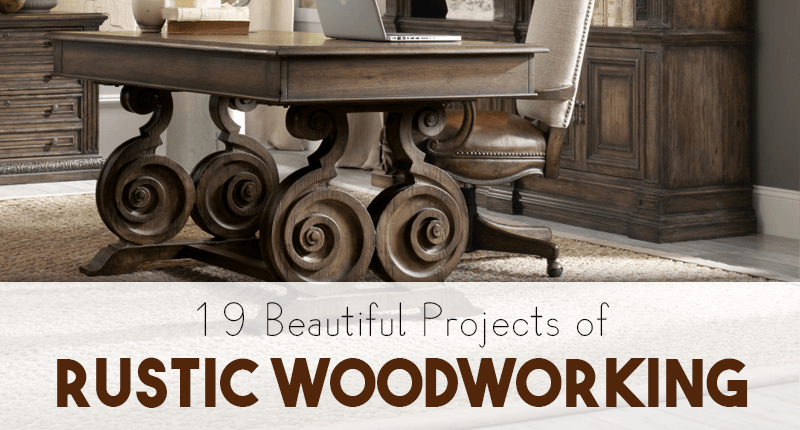 19 Beautiful Rustic Woodworking Projects