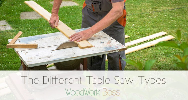 The Different Table Saw Types